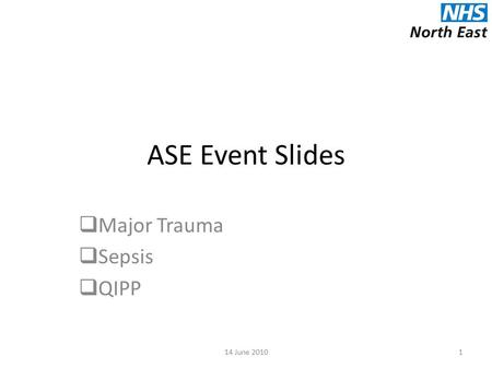 ASE Event Slides  Major Trauma  Sepsis  QIPP 114 June 2010.