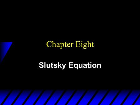 Chapter Eight Slutsky Equation. Effects of a Price Change u What happens when a commodity's price decreases? –Substitution effect: the commodity is relatively.