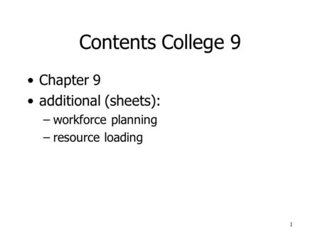1 Contents College 9 Chapter 9 additional (sheets): –workforce planning –resource loading.