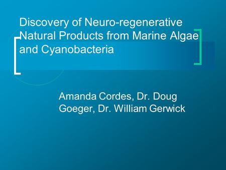 Discovery of Neuro-regenerative Natural Products from Marine Algae and Cyanobacteria Amanda Cordes, Dr. Doug Goeger, Dr. William Gerwick.