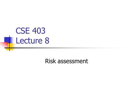 CSE 403 Lecture 8 Risk assessment. Lecture goals Understand risk management and assessment techniques Guarding against failure to meet delivery deadline,