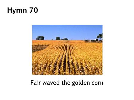 Fair waved the golden corn