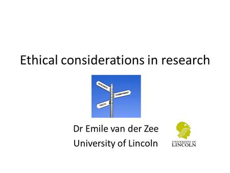 Ethical considerations in research Dr Emile van der Zee University of Lincoln.
