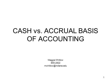 1 CASH vs. ACCRUAL BASIS OF ACCOUNTING Maggie Whitlow 855-2822