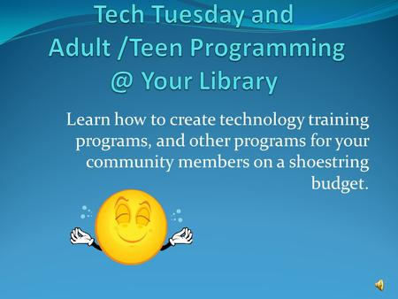 Learn how to create technology training programs, and other programs for your community members on a shoestring budget.