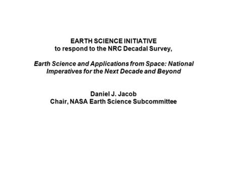EARTH SCIENCE INITIATIVE to respond to the NRC Decadal Survey, Earth Science and Applications from Space: National Imperatives for the Next Decade and.
