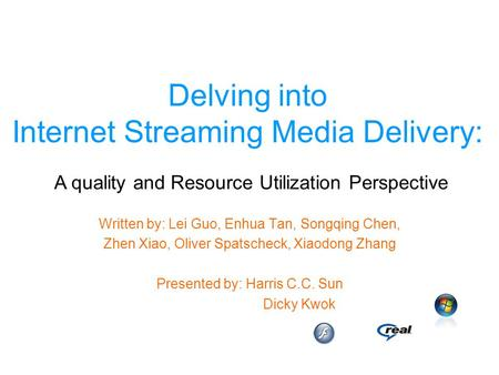Delving into Internet Streaming Media Delivery: Written by: Lei Guo, Enhua Tan, Songqing Chen, Zhen Xiao, Oliver Spatscheck, Xiaodong Zhang Presented by: