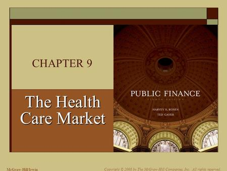 McGraw-Hill/Irwin Copyright © 2008 by The McGraw-Hill Companies, Inc. All rights reserved. CHAPTER 9 The Health Care Market.