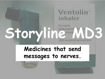 Storyline MD3 Medicines that send messages to nerves.