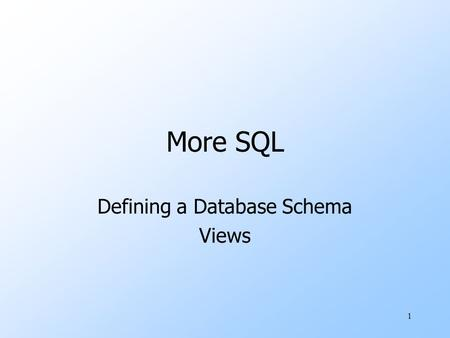 "1 More SQL Defining a Database Schema Views. 2 Defining a Database Schema uA database schema comprises declarations for the relations (""tables"") of the."