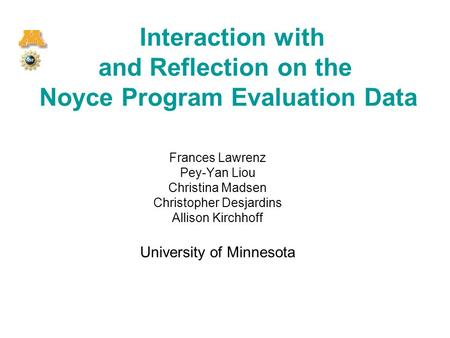 Interaction with and Reflection on the Noyce Program Evaluation Data Frances Lawrenz Pey-Yan Liou Christina Madsen Christopher Desjardins Allison Kirchhoff.