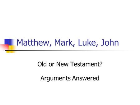 Matthew, Mark, Luke, John Old or New Testament? Arguments Answered.