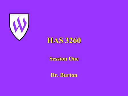 HAS 3260 Session One Dr. Burton.