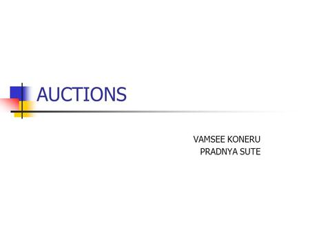 AUCTIONS VAMSEE KONERU PRADNYA SUTE. OUTLINE INTRODUCTION AUCTION SETTINGS AUCTION PROTOCOLS ISSUES.