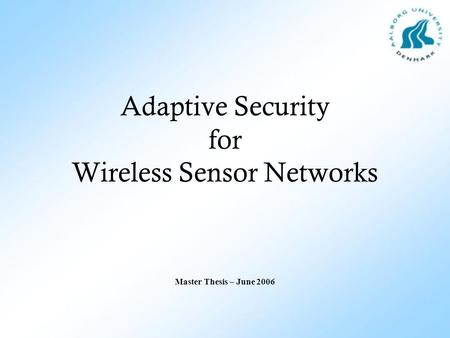 Adaptive Security for Wireless Sensor Networks Master Thesis – June 2006.