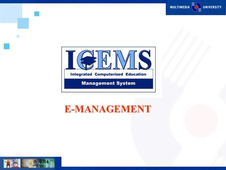 E-MANAGEMENT. E-Management n Integrated Computerized Education Management System (ICEMS) n The system was designed to provide the best solution for Multimedia.