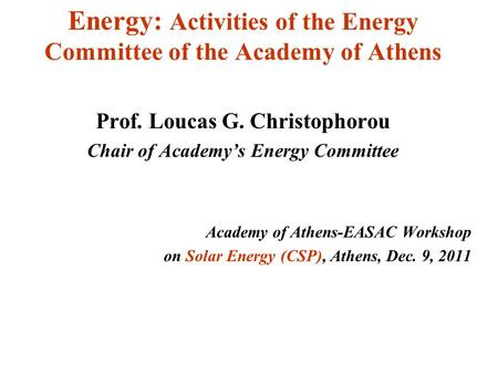 Energy: Activities of the Energy Committee of the Academy of Athens Prof. Loucas G. Christophorou Chair of Academy's Energy Committee Academy of Athens-EASAC.