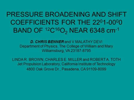 PRESSURE BROADENING AND SHIFT COEFFICIENTS FOR THE 22 0 1-00 0 0 BAND OF 12 C 16 O 2 NEAR 6348 cm -1 D. CHRIS BENNER and V MALATHY DEVI Department of Physics,