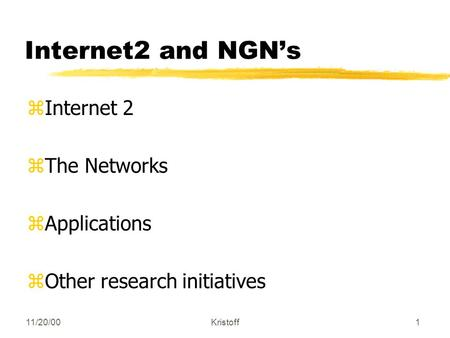11/20/00Kristoff1 Internet2 and NGN's zInternet 2 zThe Networks zApplications zOther research initiatives.