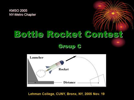 Bottle Rocket Contest Group C KMSO 2005 NY-Metro Chapter Lehman College, CUNY, Bronx, NY, 2005 Nov. 19.