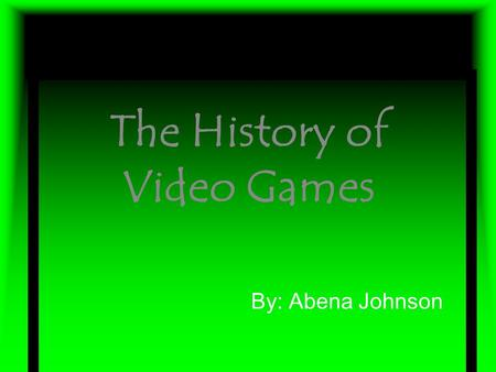 The History of Video Games By: Abena Johnson. Before the Video Game Era 1889-1951  In 1889 before it was called Nintendo it was called Marufuku. (Marufuku.