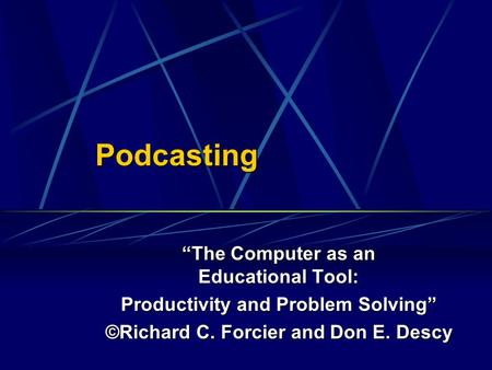 "Podcasting ""The Computer as an Educational Tool: Productivity and Problem Solving"" ©Richard C. Forcier and Don E. Descy."