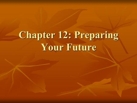 Chapter 12: Preparing Your Future. Careers Now! Societal Changes Societal Changes Economic Changes Economic Changes Ability to change jobs Ability to.