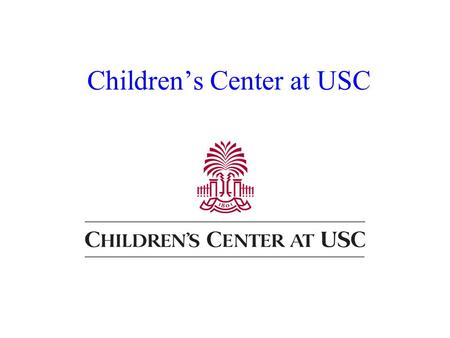Children's Center at USC. 1530 Wheat Street 765-2666 Operates year round Monday - Friday 7:00 am to 6:30 pm Licensed to serve 200 children from Birth.