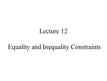 Lecture 12 Equality and Inequality Constraints. Syllabus Lecture 01Describing Inverse Problems Lecture 02Probability and Measurement Error, Part 1 Lecture.