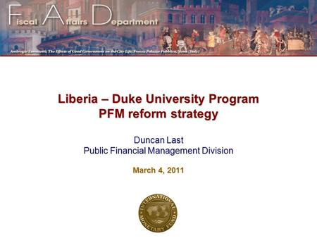 Liberia – Duke University Program PFM reform strategy Duncan Last Public Financial Management Division March 4, 2011.