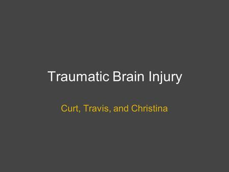 Traumatic Brain Injury Curt, Travis, and Christina.
