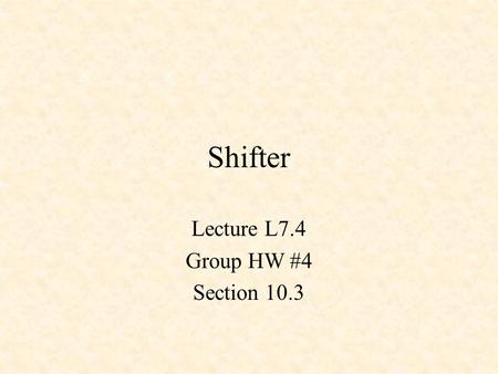 Shifter Lecture L7.4 Group HW #4 Section 10.3.