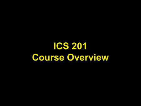 ICS 201 Course Overview.