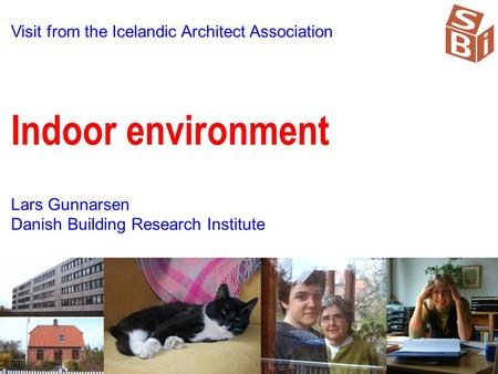 Visit from the Icelandic Architect Association Indoor environment Lars Gunnarsen Danish Building Research Institute.