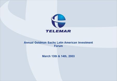 Annual Goldman Sachs Latin American Investment Forum March 13th & 14th, 2003.