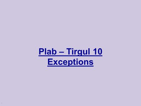 ". Plab – Tirgul 10 Exceptions. Error handling in C Up to now we handled our errors in the ""C way"": assert return codes global error variable ( errno and."