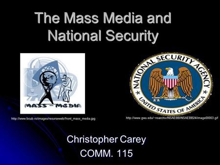 The Mass Media and National Security Christopher Carey COMM. 115