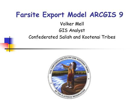 Farsite Export Model ARCGIS 9 Volker Mell GIS Analyst Confederated Salish and Kootenai Tribes.