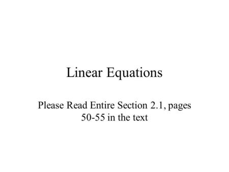 Linear Equations Please Read Entire Section 2.1, pages 50-55 in the text.