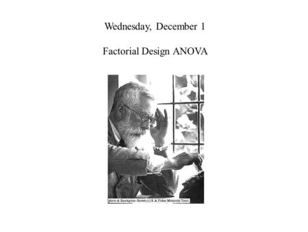 Wednesday, December 1 Factorial Design ANOVA. The factorial design is used to study the relationship of two or more independent variables (called factors)