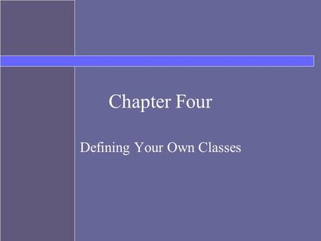 Chapter Four Defining Your Own Classes. Topics Instantiable classes Components of a class –constructors –accessors –mutators Visibility modifiers Class.