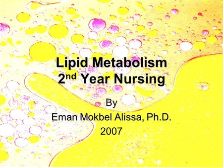 Lipid Metabolism Lipid Metabolism 2 nd Year Nursing By Eman Mokbel Alissa, Ph.D. 2007.