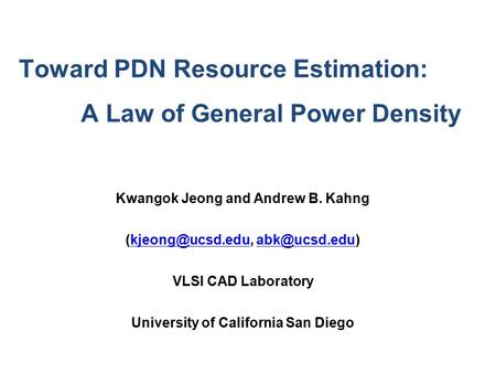 Toward PDN Resource Estimation: A Law of General Power Density Kwangok Jeong and Andrew B. Kahng