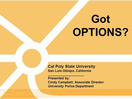 OPTIONS Cal Poly State University San Luis Obispo, California ______________________ Presented by: Cindy Campbell, Associate Director University Police.