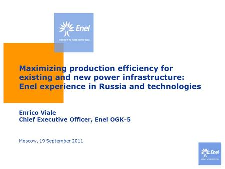 Maximizing production efficiency for existing and new power infrastructure: Enel experience in Russia and technologies Enrico Viale Chief Executive Officer,