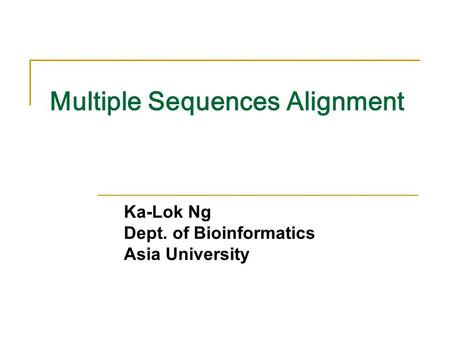 Multiple Sequences Alignment Ka-Lok Ng Dept. of Bioinformatics Asia University.