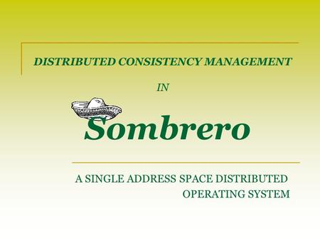 DISTRIBUTED CONSISTENCY MANAGEMENT IN A SINGLE ADDRESS SPACE DISTRIBUTED OPERATING SYSTEM Sombrero.