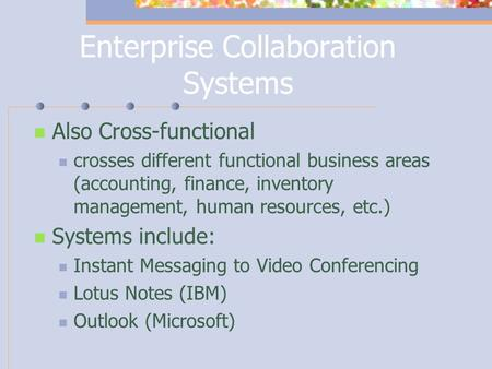 Enterprise Collaboration Systems Also Cross-functional crosses different functional business areas (accounting, finance, inventory management, human resources,