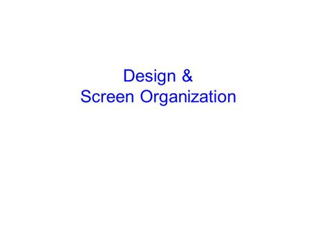 Design & Screen Organization Some Basic Human Characteristics Humans are limited in their capacity to process information. People are always learning.