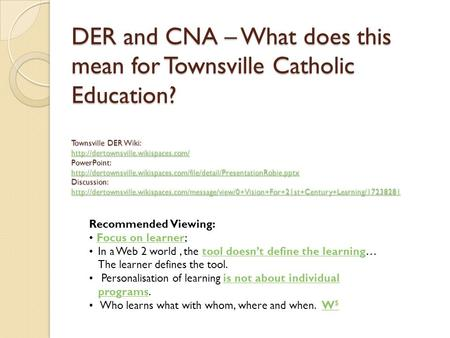 DER and CNA – What does this mean for Townsville Catholic Education? Townsville DER Wiki:  PowerPoint: